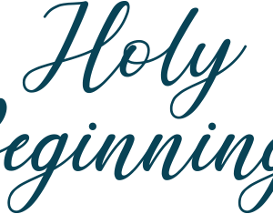 Holy Beginnings